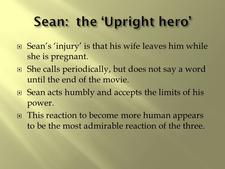  Sean's 'injury' is that his wife leaves him while she is pregnant.