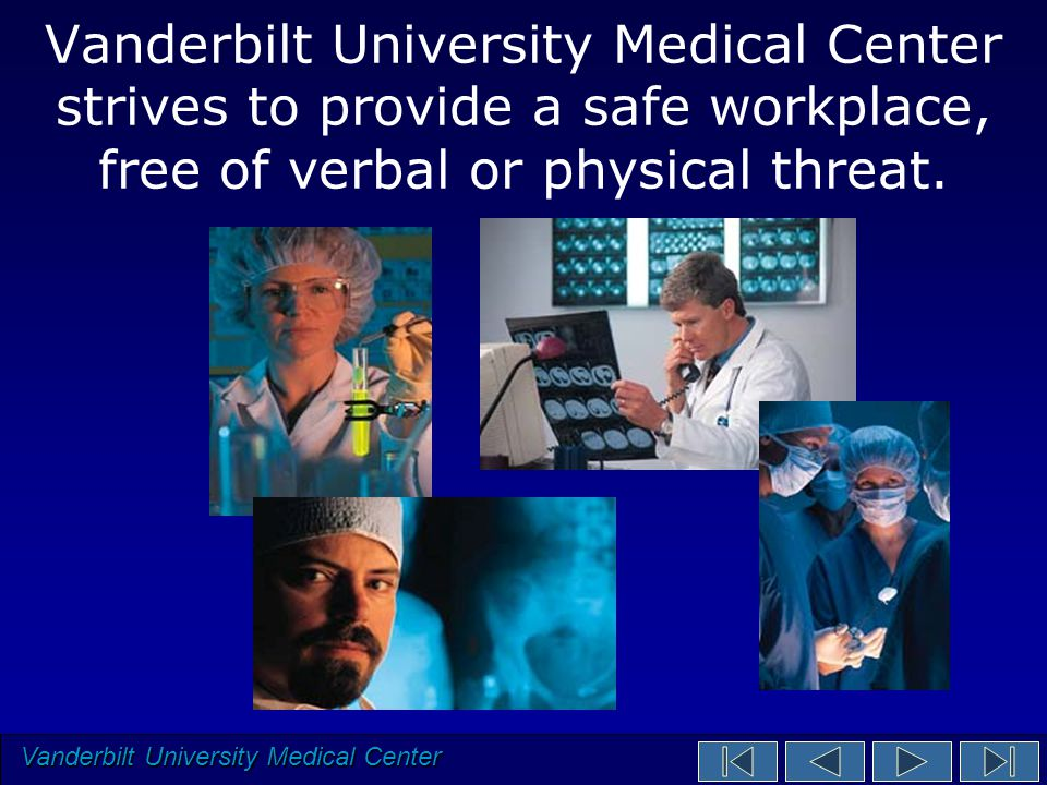 Vanderbilt University Medical Center strives to provide a safe workplace, free of verbal or physical threat.