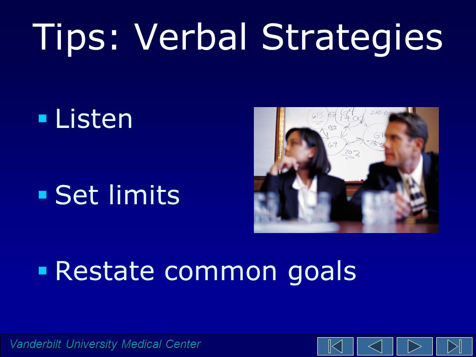 Vanderbilt University Medical Center Tips: Verbal Strategies  Listen  Set limits  Restate common goals