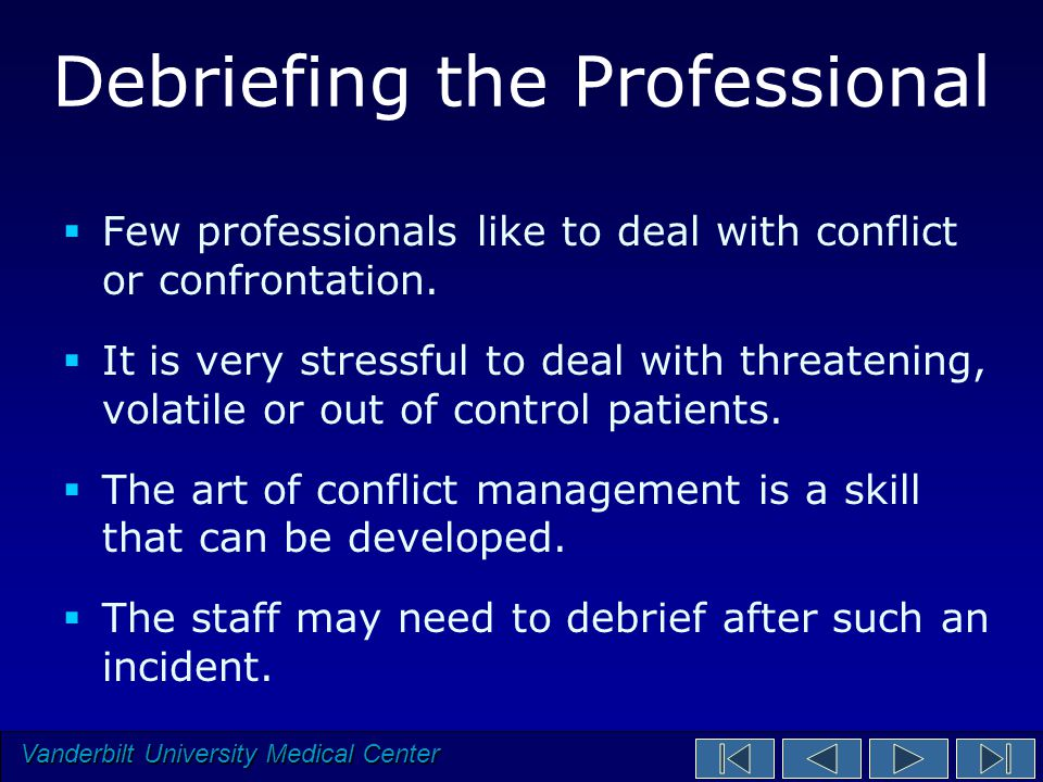 Vanderbilt University Medical Center Debriefing the Professional  Few professionals like to deal with conflict or confrontation.