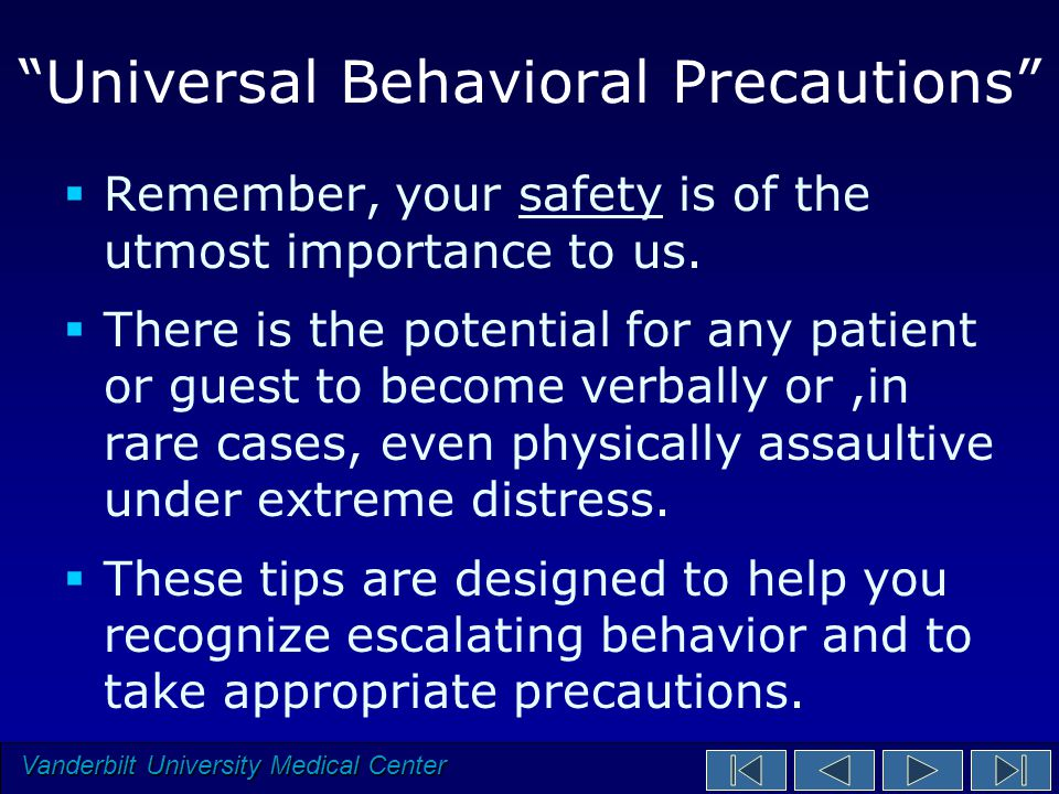 Vanderbilt University Medical Center Universal Behavioral Precautions  Remember, your safety is of the utmost importance to us.