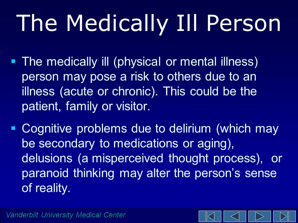 Vanderbilt University Medical Center The Medically Ill Person  The medically ill (physical or mental illness) person may pose a risk to others due to an illness (acute or chronic).