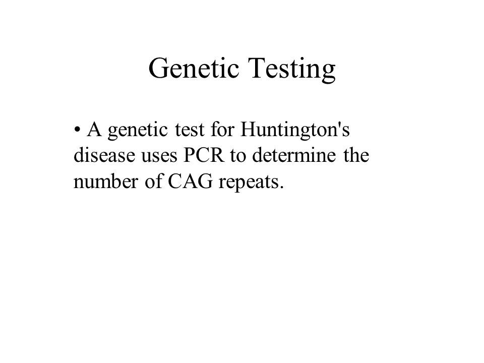 Genetic Testing A genetic test for Huntington s disease uses PCR to determine the number of CAG repeats.