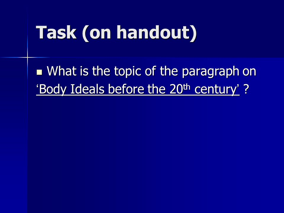 Task (on handout) What is the topic of the paragraph on What is the topic of the paragraph on ' Body Ideals before the 20 th century '