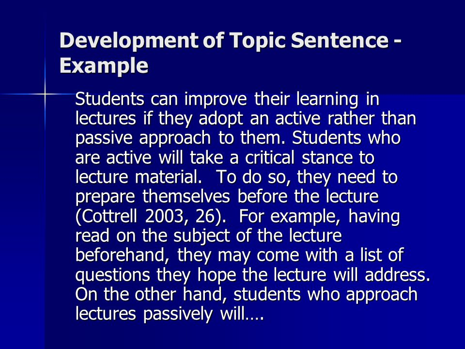 Development of Topic Sentence - Example Students can improve their learning in lectures if they adopt an active rather than passive approach to them.