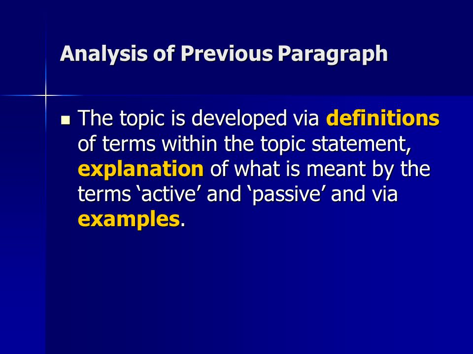 Analysis of Previous Paragraph The topic is developed via definitions of terms within the topic statement, explanation of what is meant by the terms 'active' and 'passive' and via examples.