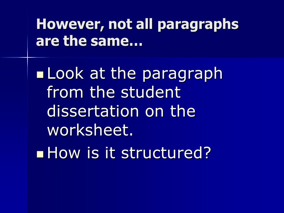 However, not all paragraphs are the same… Look at the paragraph from the student dissertation on the worksheet.
