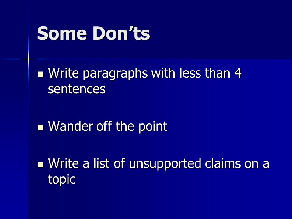 Some Don'ts Write paragraphs with less than 4 sentences Write paragraphs with less than 4 sentences Wander off the point Wander off the point Write a