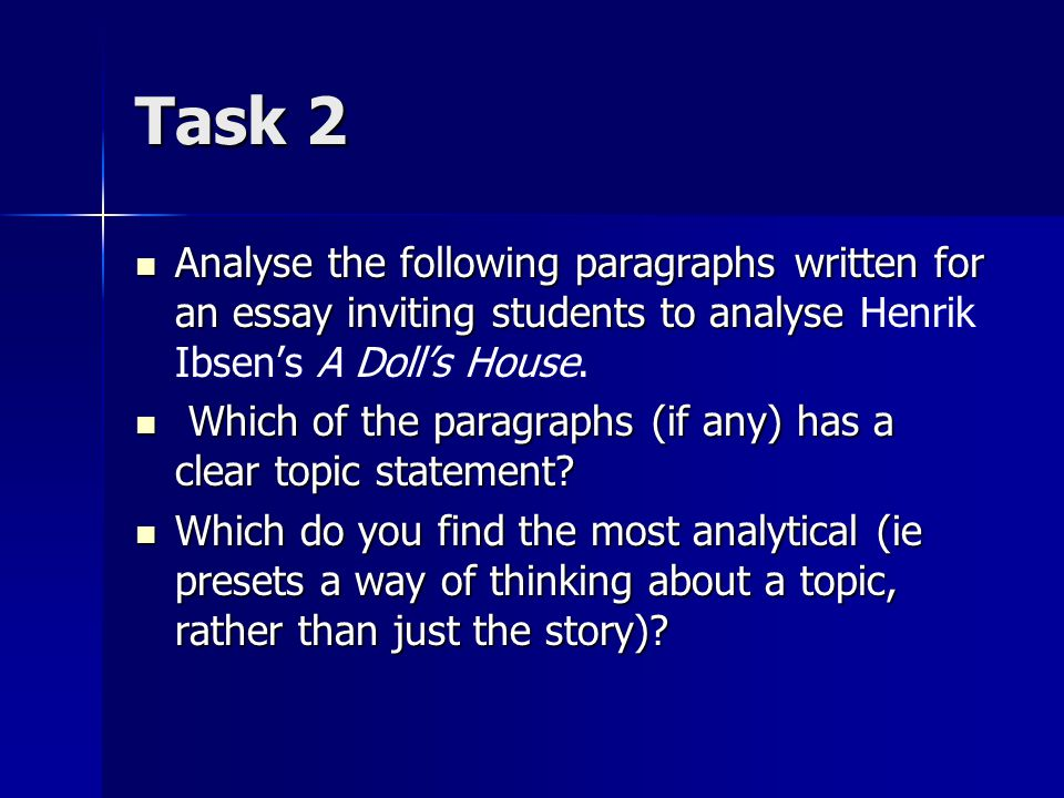 Task 2 Analyse the following paragraphs written for an essay inviting students to analyse Analyse the following paragraphs written for an essay inviting students to analyse Henrik Ibsen's A Doll's House.