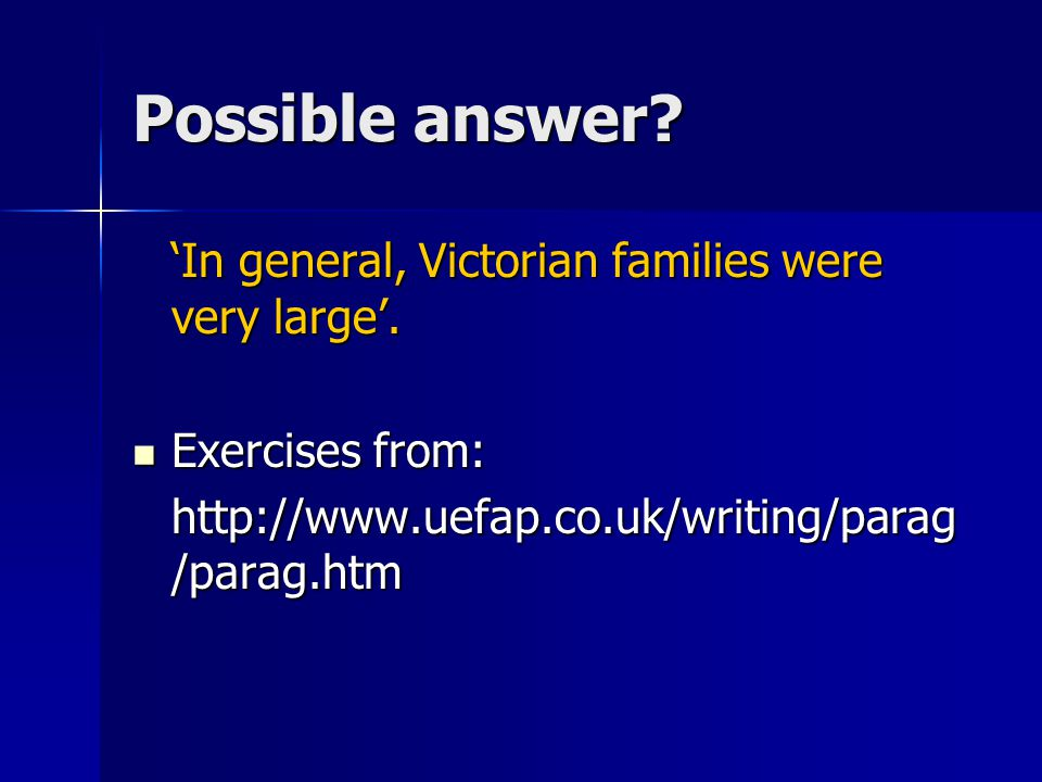 Possible answer. 'In general, Victorian families were very large'.