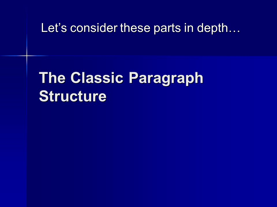 The Classic Paragraph Structure Let's consider these parts in depth…