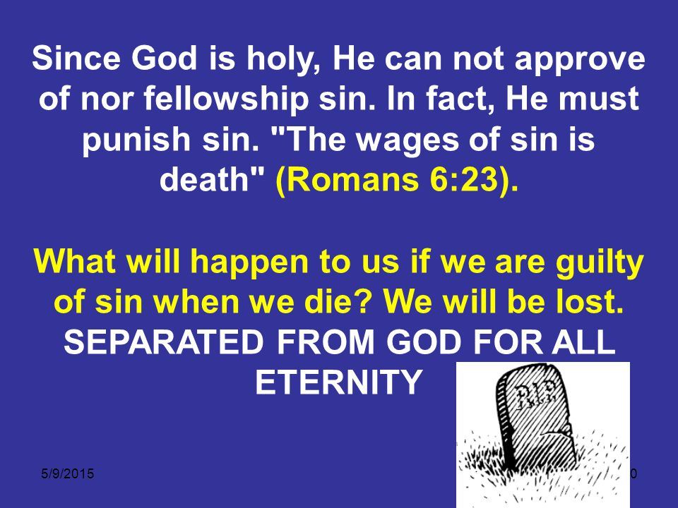 5/9/201510 Since God is holy, He can not approve of nor fellowship sin.