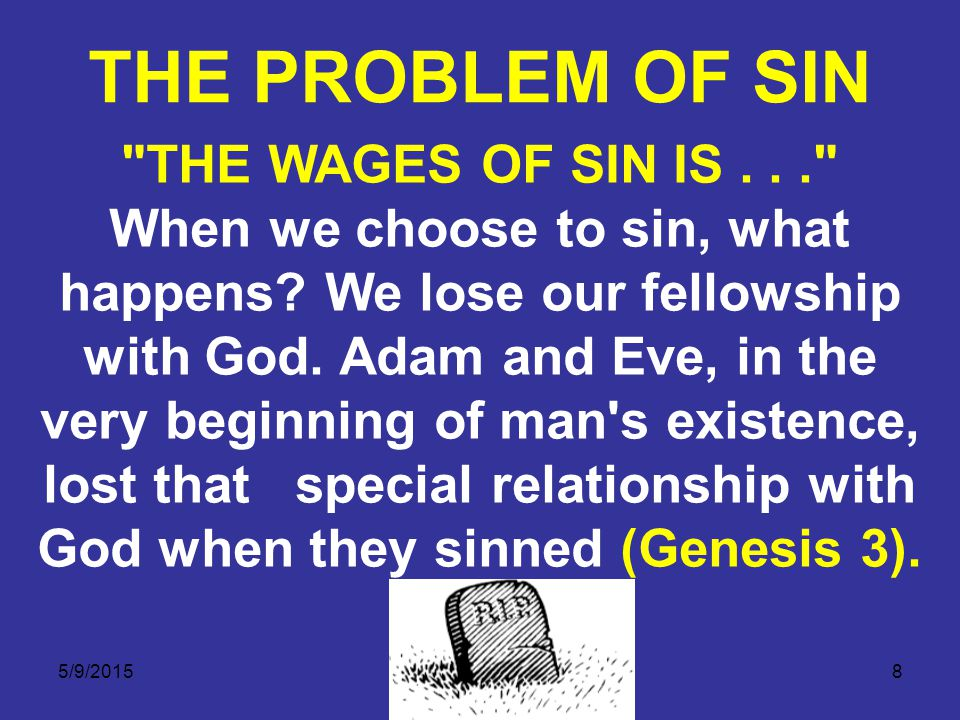 5/9/20158 THE WAGES OF SIN IS... When we choose to sin, what happens.