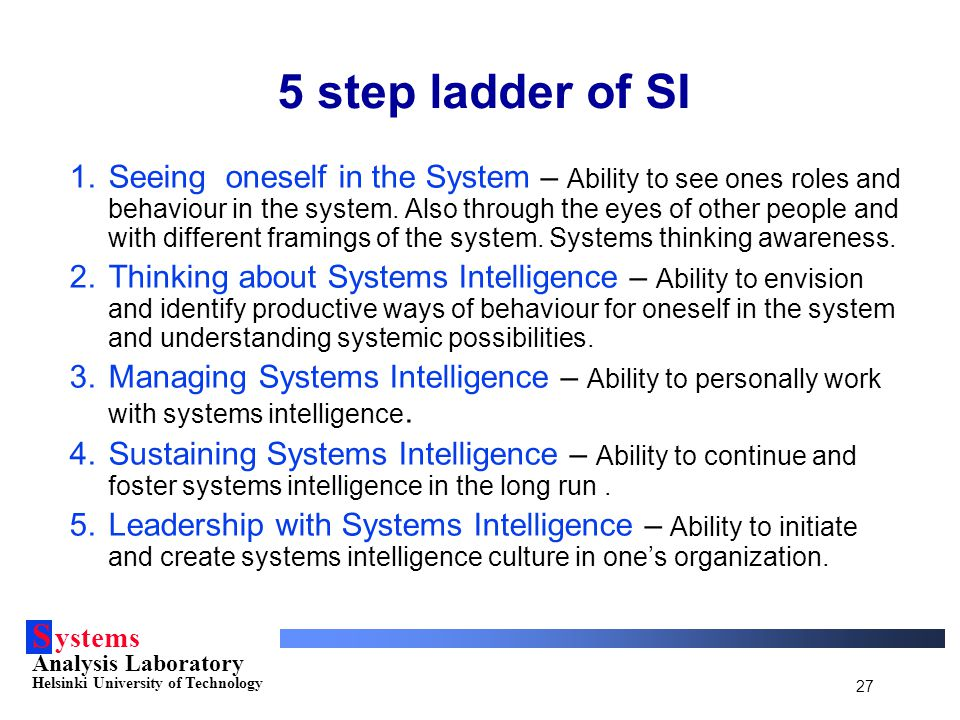S ystems Analysis Laboratory Helsinki University of Technology 27 1.Seeing oneself in the System – Ability to see ones roles and behaviour in the syst