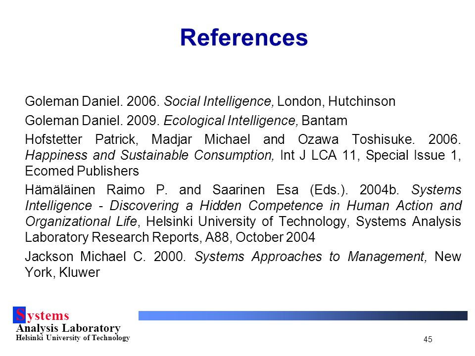 S ystems Analysis Laboratory Helsinki University of Technology 45 References Goleman Daniel. 2006. Social Intelligence, London, Hutchinson Goleman Dan