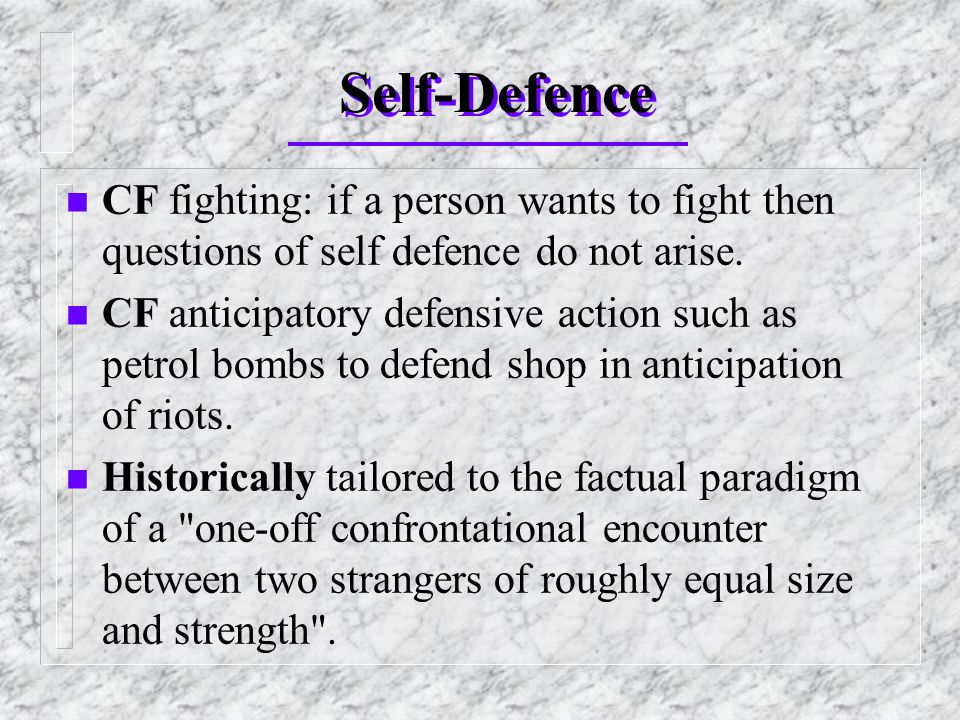 Self-Defence n CF fighting: if a person wants to fight then questions of self defence do not arise.