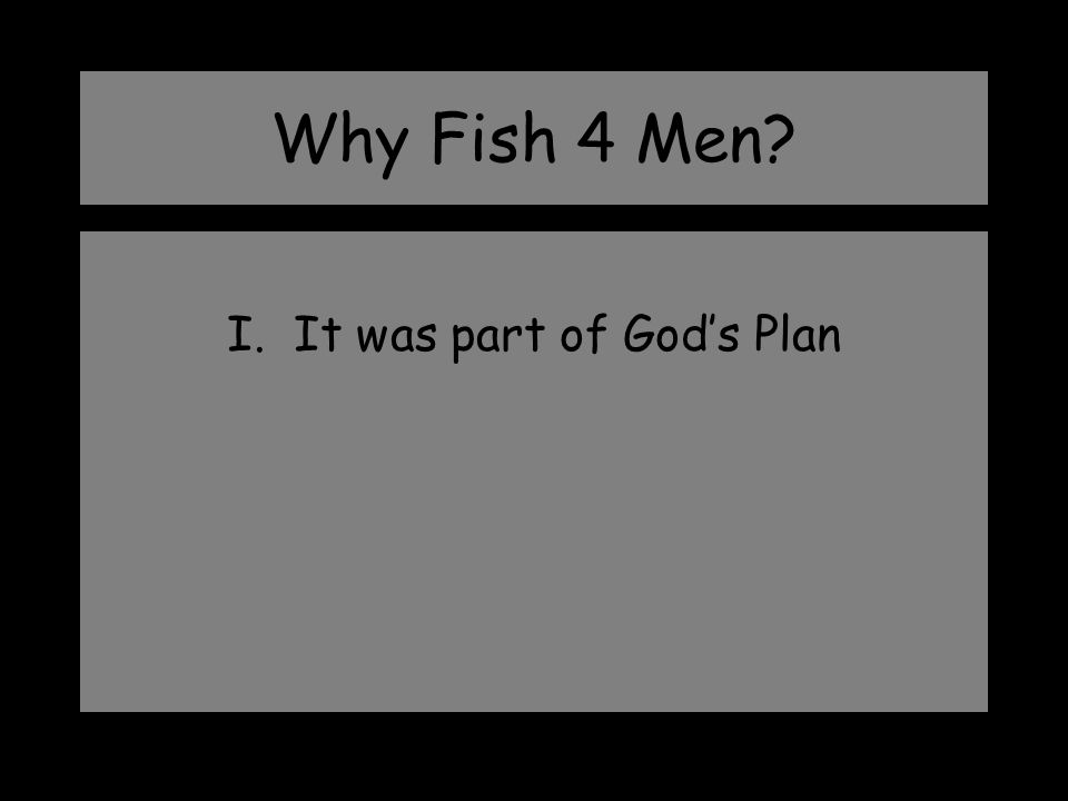 Why Fish 4 Men? I. It was part of God's Plan