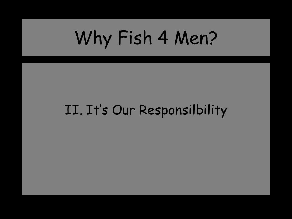 Why Fish 4 Men? II. It's Our Responsilbility