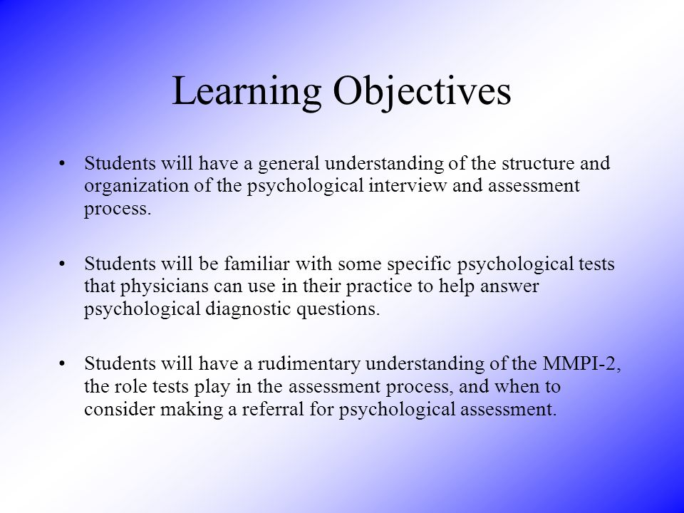 Psychological Assessment Examples of roles of psychological assessment in medicine –Neurology-cognitive, motor, perceptual deficits; surgical readiness –Organ transplant-adjustment; coping resources; status –Cardiology-panic and anxiety disorders; rehabilitation adjustment –PM+R-somatoform disorder; chronic pain evaluation; adjustment and coping resources