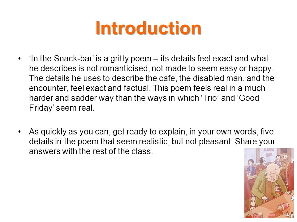 Introduction 'In the Snack-bar' is a gritty poem – its details feel exact and what he describes is not romanticised, not made to seem easy or happy.