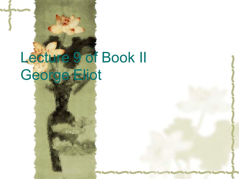 Lecture 9 of Book II George Eliot