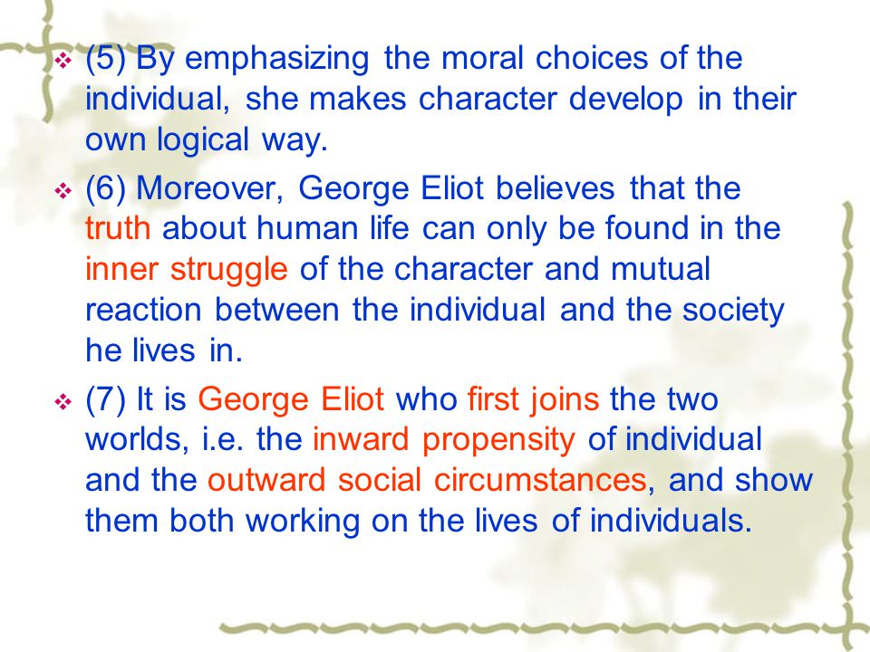 (5) By emphasizing the moral choices of the individual, she makes character develop in their own logical way.
