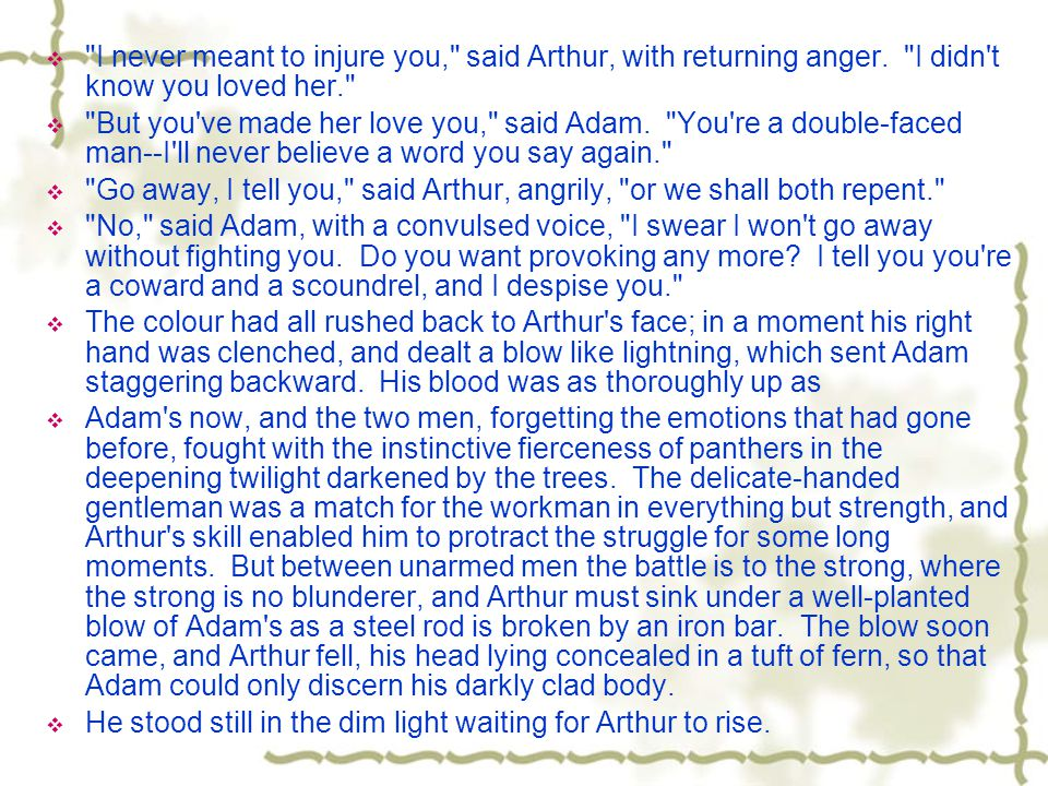  I never meant to injure you, said Arthur, with returning anger.