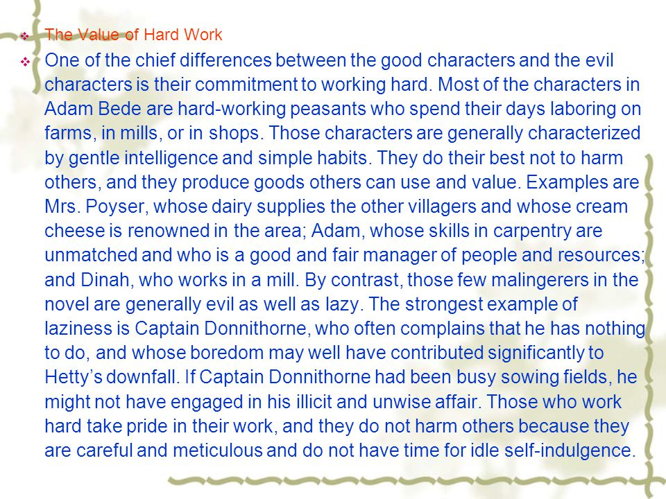  The Value of Hard Work  One of the chief differences between the good characters and the evil characters is their commitment to working hard.