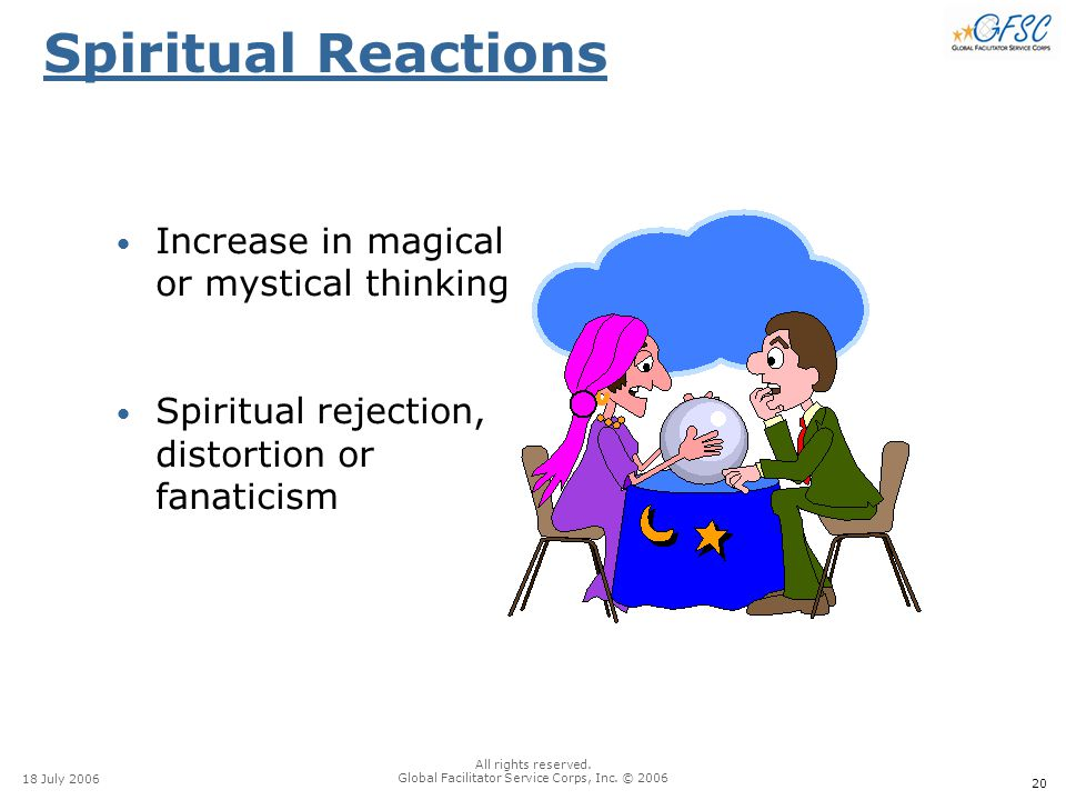 20 18 July 2006 All rights reserved. Global Facilitator Service Corps, Inc. © 2006 Spiritual Reactions Increase in magical or mystical thinking Spirit