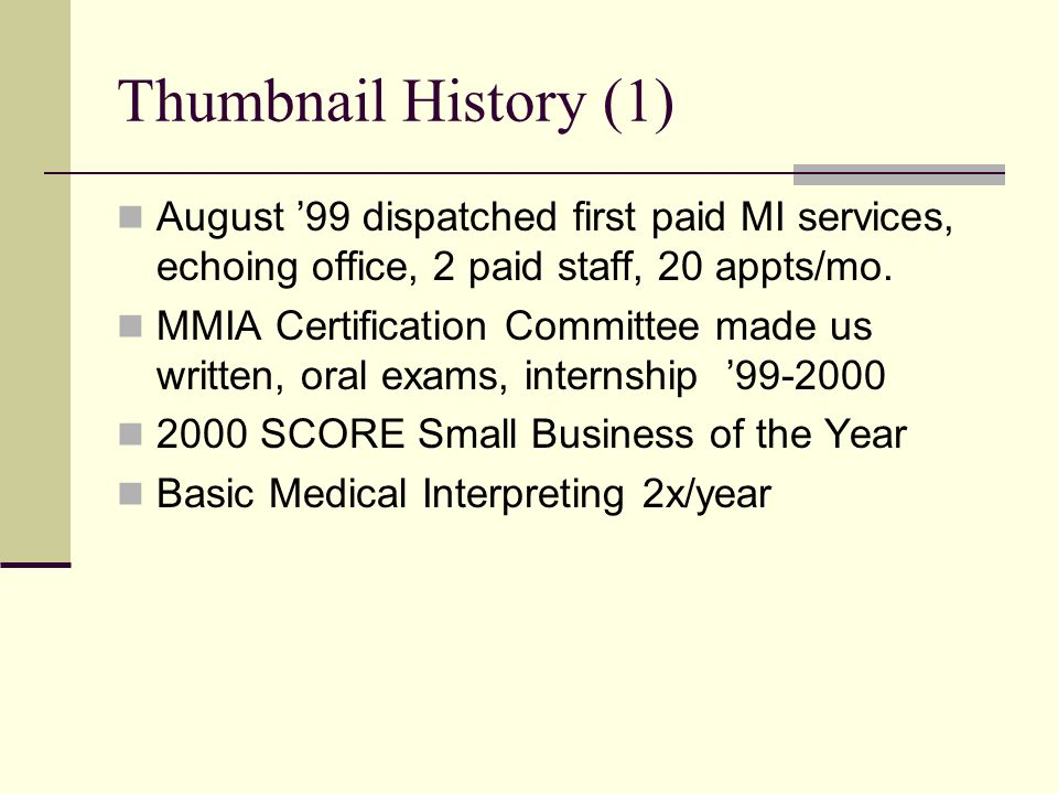 Thumbnail History (1) August '99 dispatched first paid MI services, echoing office, 2 paid staff, 20 appts/mo.