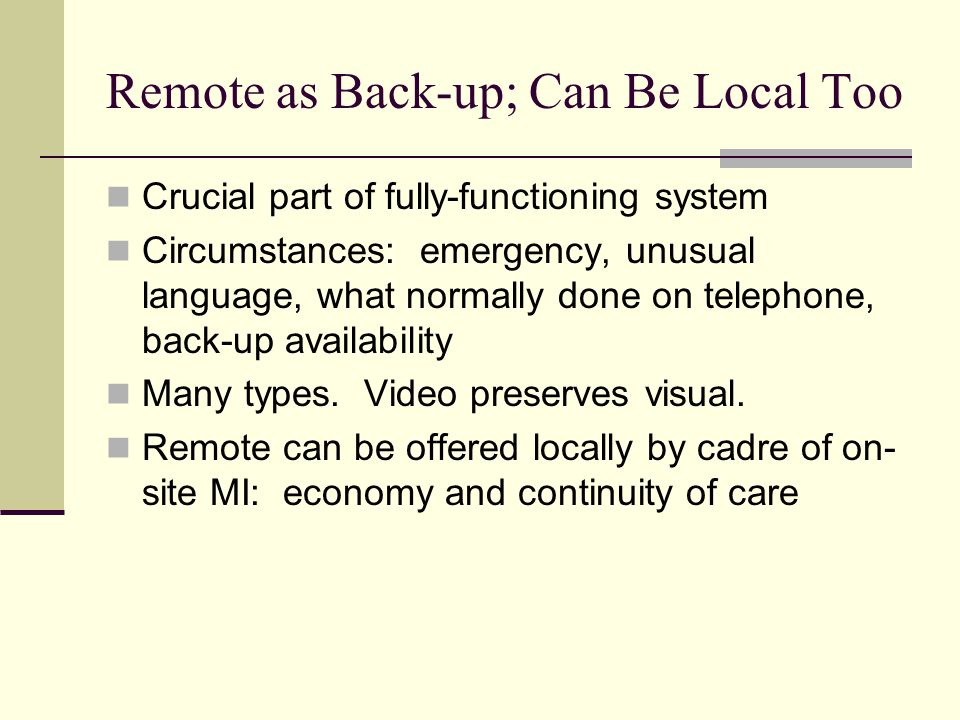 Remote as Back-up; Can Be Local Too Crucial part of fully-functioning system Circumstances: emergency, unusual language, what normally done on telephone, back-up availability Many types.