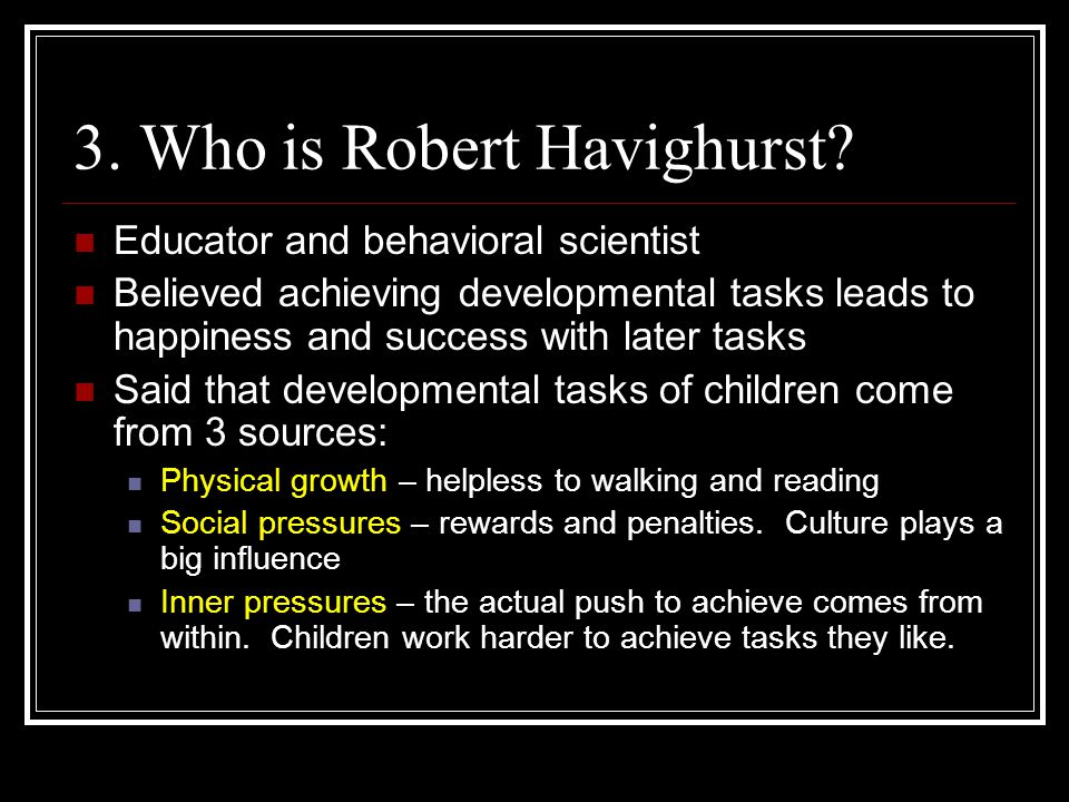 24.According to Havighurst what are the sources of developmental tasks.