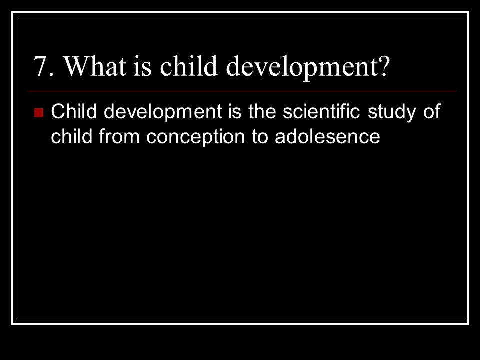 28.) Define development Development is the gradual process through which babies become adults
