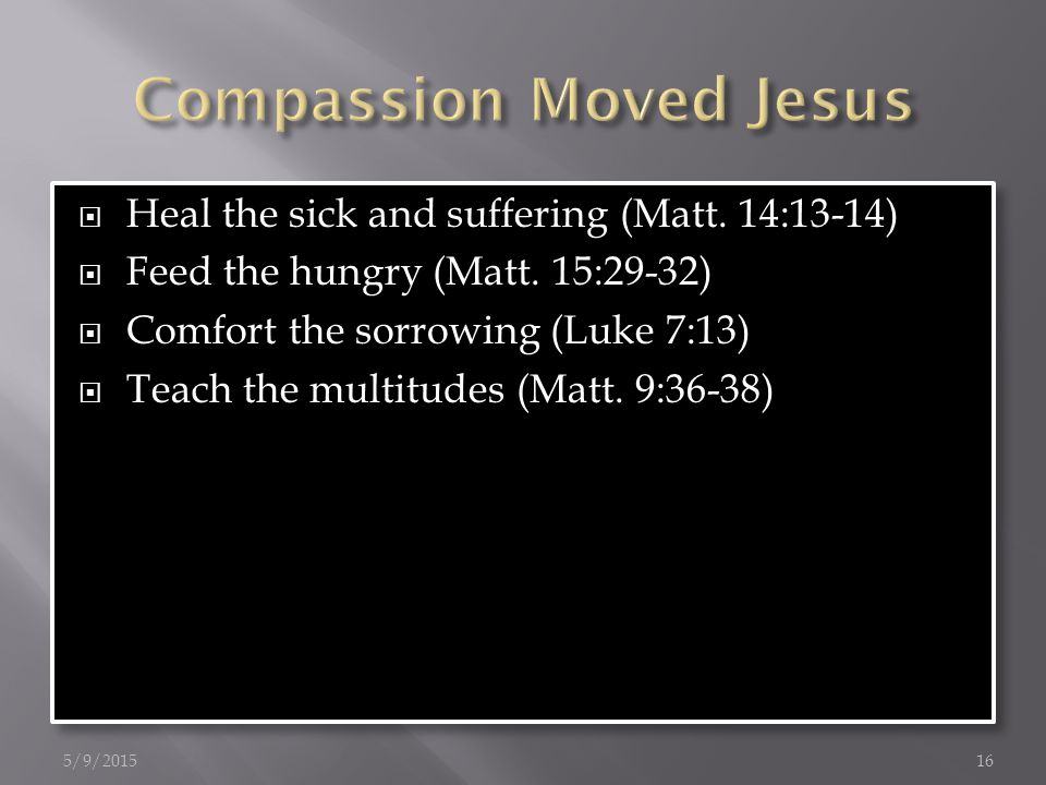  Heal the sick and suffering (Matt. 14:13-14)  Feed the hungry (Matt.