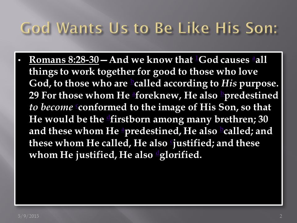 Romans 8:28-30—And we know that 1 God causes a all things to work together for good to those who love God, to those who are b called according to His purpose.