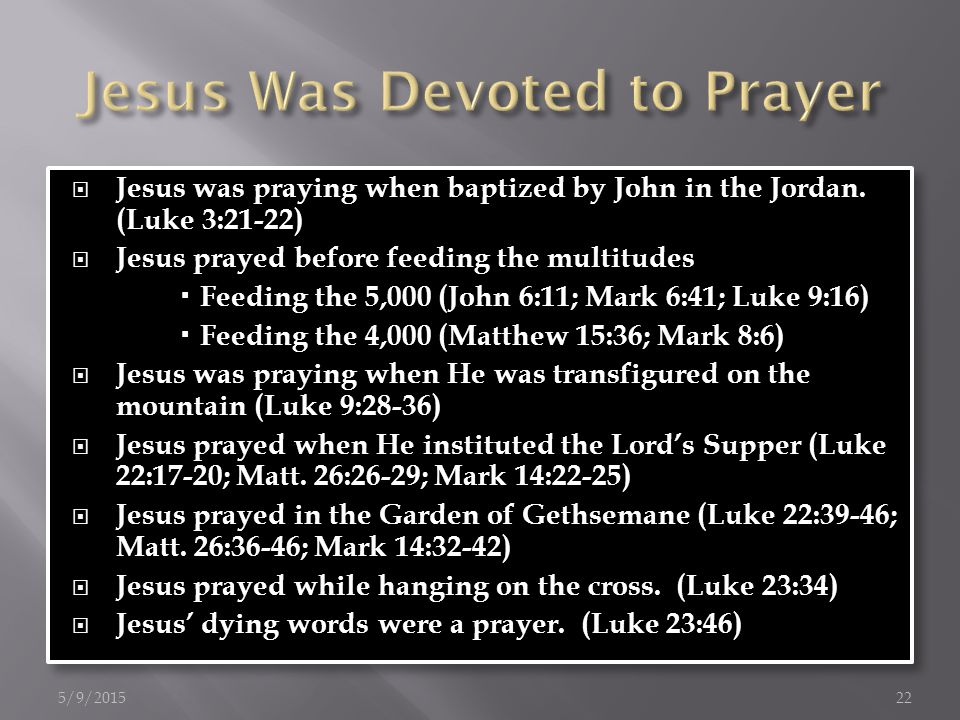  Jesus was praying when baptized by John in the Jordan.
