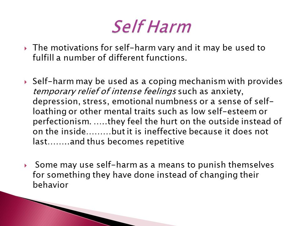 The motivations for self-harm vary and it may be used to fulfill a number of different functions.