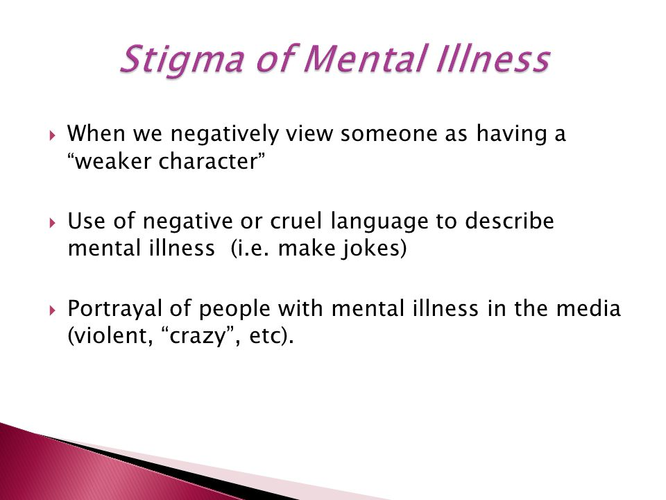  When we negatively view someone as having a weaker character  Use of negative or cruel language to describe mental illness (i.e.