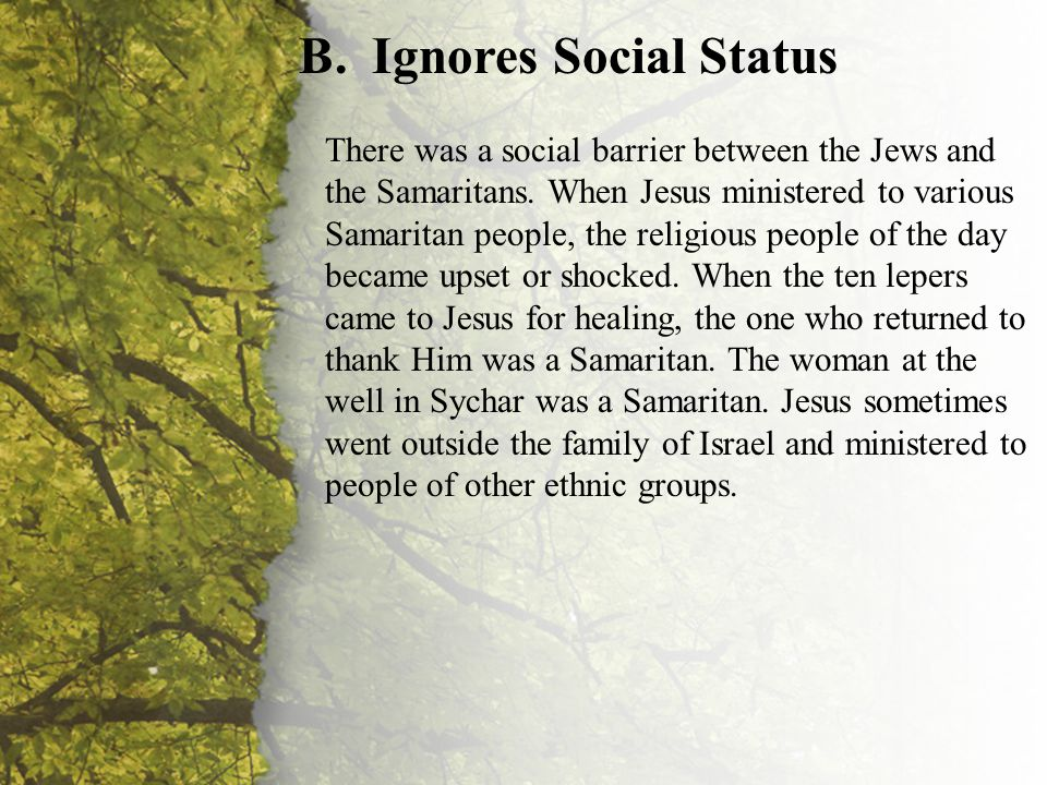 II. The Commitment of the Caregiver (B-C) B.Ignores Social Status There was a social barrier between the Jews and the Samaritans. When Jesus ministere