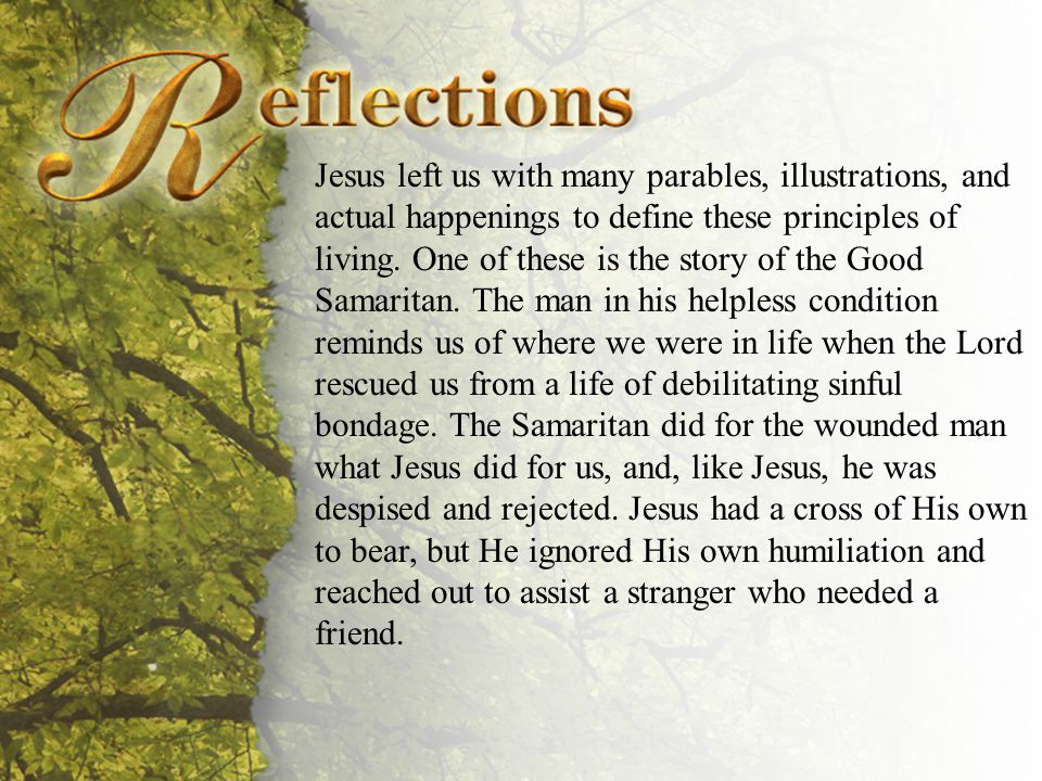 Reflections Jesus left us with many parables, illustrations, and actual happenings to define these principles of living.