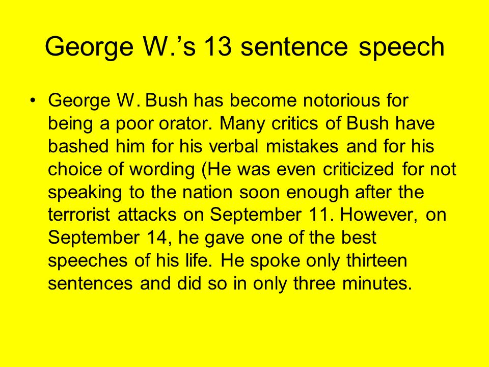 George W.'s 13 sentence speech George W.Bush has become notorious for being a poor orator.
