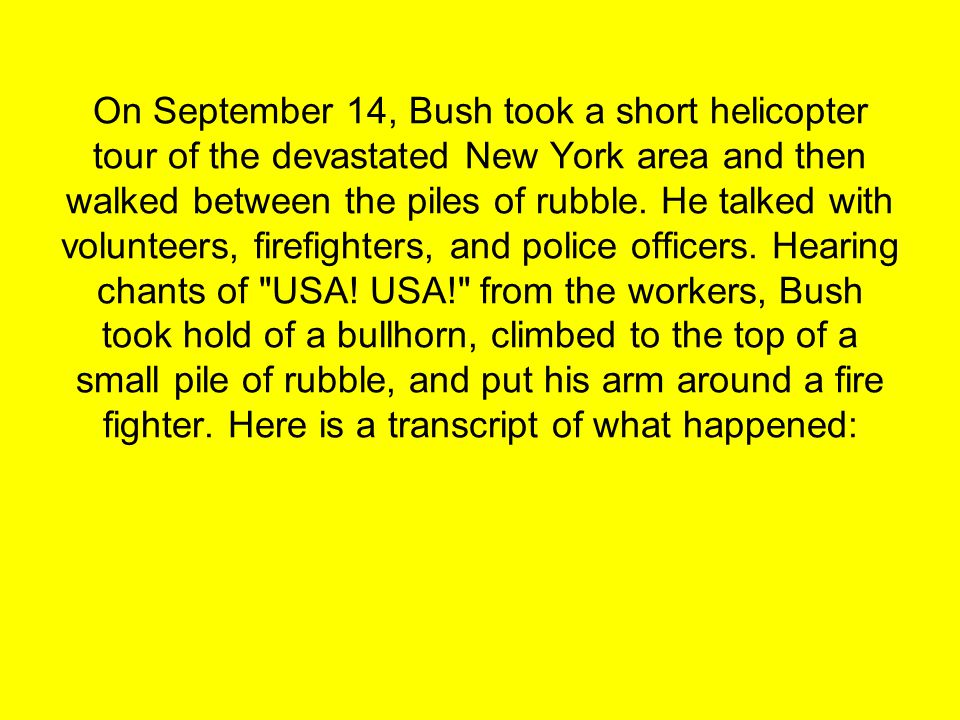 On September 14, Bush took a short helicopter tour of the devastated New York area and then walked between the piles of rubble.