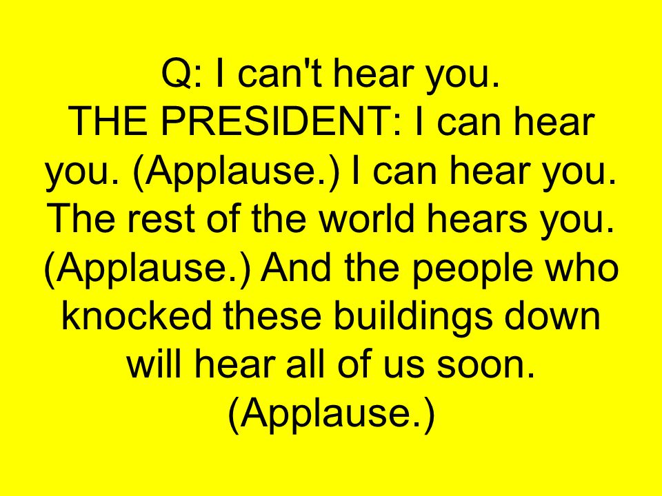 Q: I can t hear you.THE PRESIDENT: I can hear you.