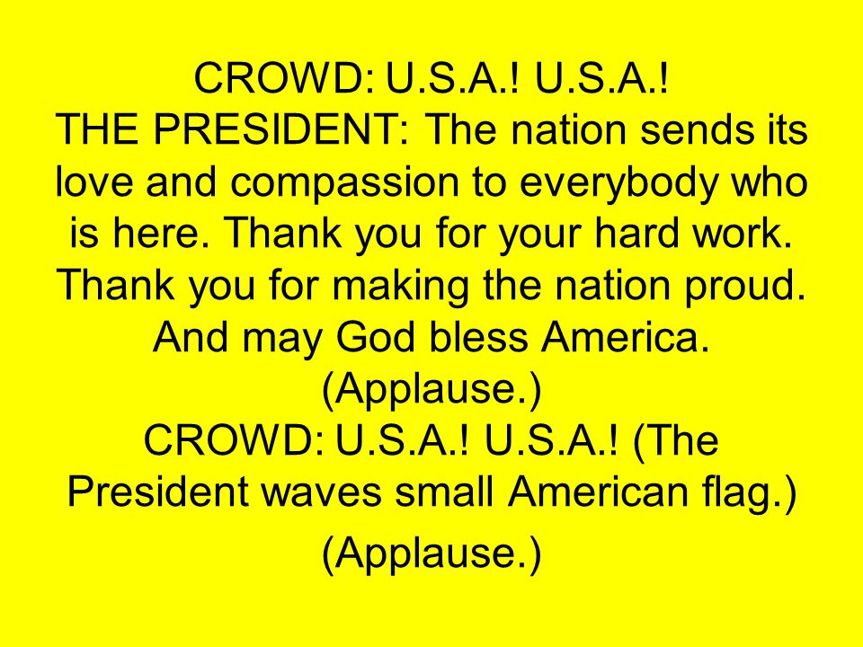 CROWD: U.S.A.! U.S.A.! THE PRESIDENT: The nation sends its love and compassion to everybody who is here. Thank you for your hard work. Thank you for m