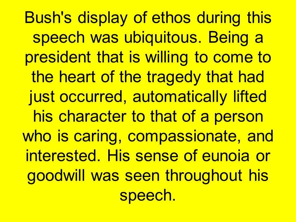 Bush s display of ethos during this speech was ubiquitous.