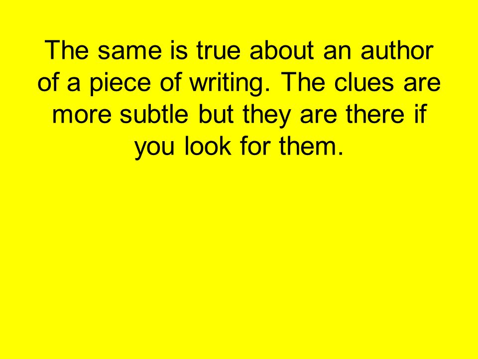 The same is true about an author of a piece of writing.