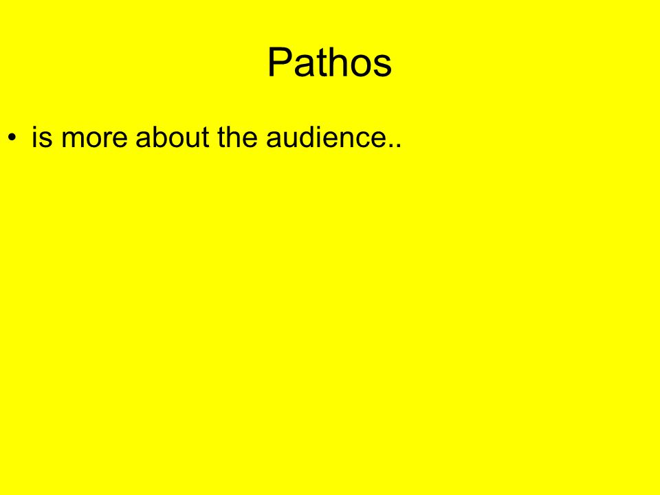 Pathos is more about the audience..
