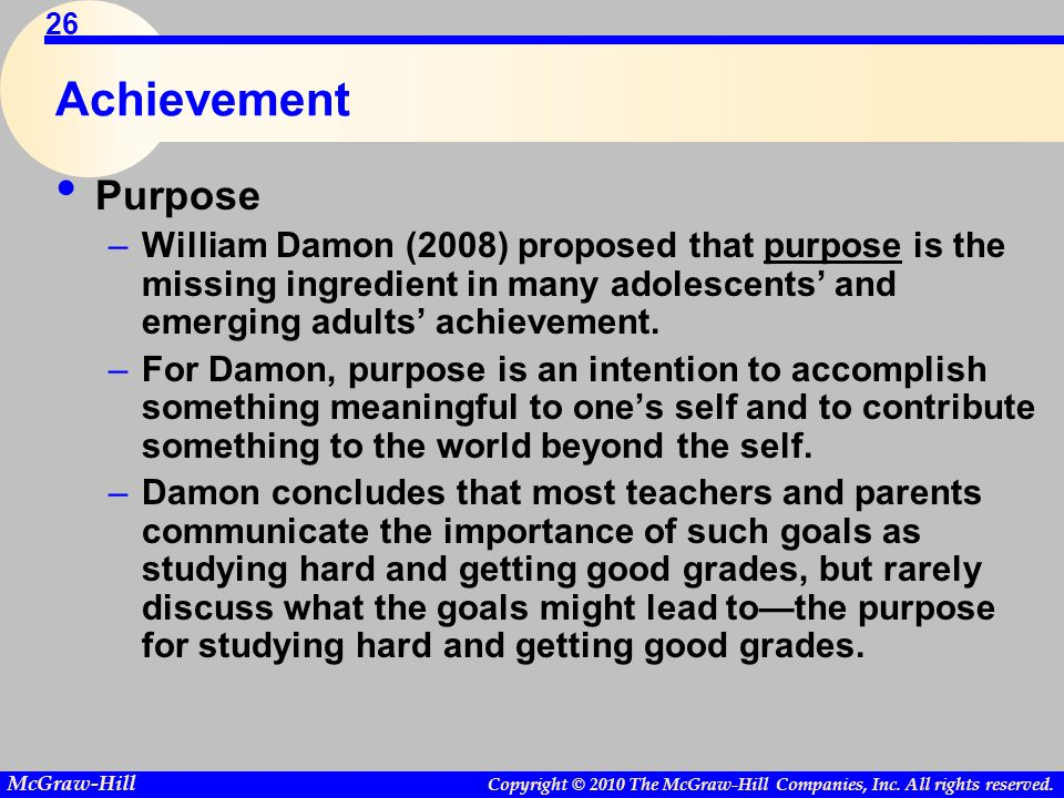Copyright © 2010 The McGraw-Hill Companies, Inc. All rights reserved. McGraw-Hill 26 Achievement Purpose –William Damon (2008) proposed that purpose i