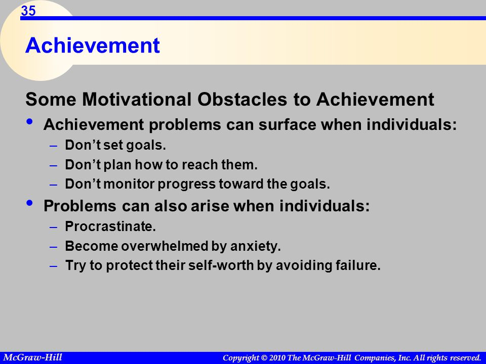 Copyright © 2010 The McGraw-Hill Companies, Inc. All rights reserved. McGraw-Hill 35 Achievement Some Motivational Obstacles to Achievement Achievemen