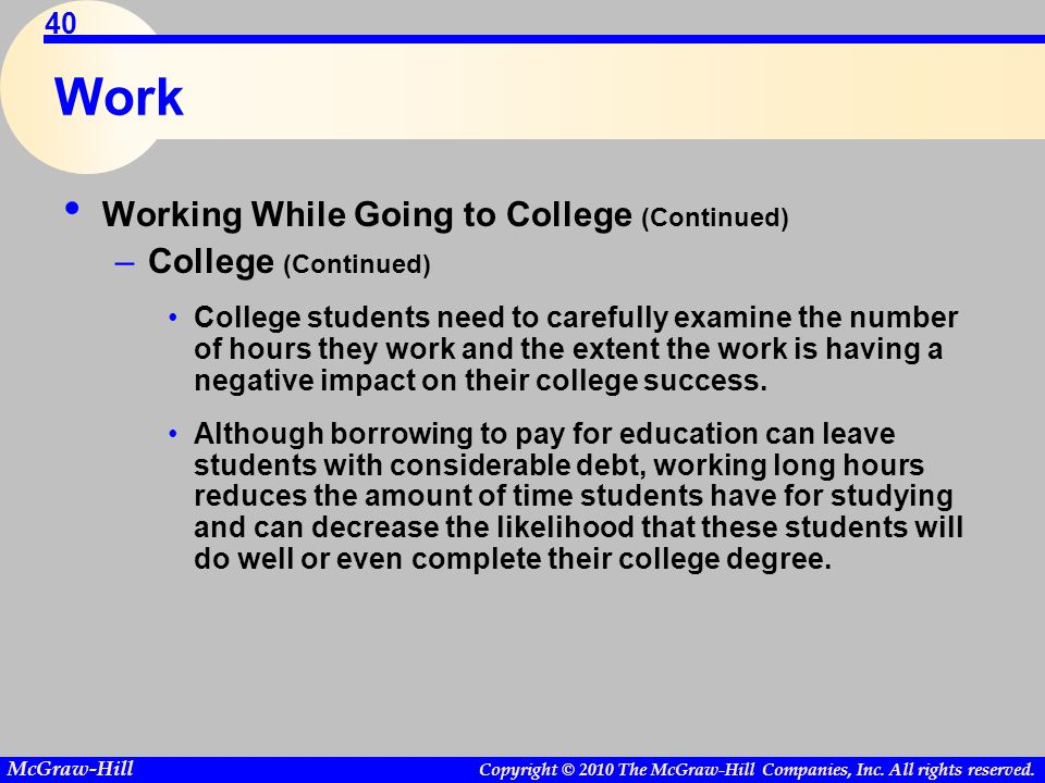 Copyright © 2010 The McGraw-Hill Companies, Inc. All rights reserved. McGraw-Hill 40 Work Working While Going to College (Continued) –College (Continu
